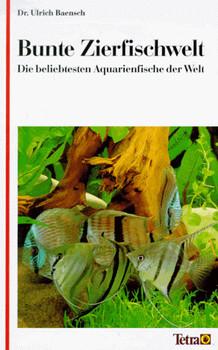Bunte Zierfischwelt - Ulrich Baensch
