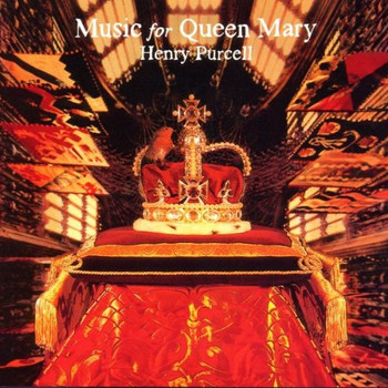 Henry Purcell - Music For Queen Mary (A Celebration Of Life And Death Of Queen Mary)