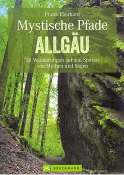 Mystische Pfade Allgäu: 35 Wanderungen auf den Spuren von Mythen und Sagen - Frank Eberhard [Taschenbuch]
