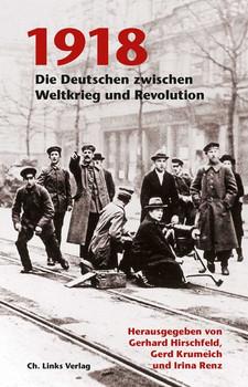 1918. Die Deutschen zwischen Weltkrieg und Revolution - Gerhard Hirschfeld  [Gebundene Ausgabe]