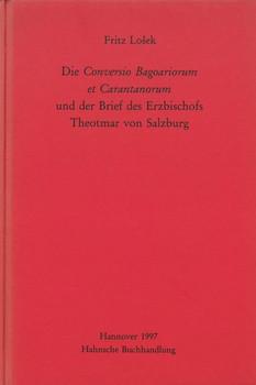 Die Conversio Bagoariorum et Carantanorum und der Brief des Erzbischofs Theotmar von Salzburg - Fritz Lošek  [Gebundene Ausgabe]