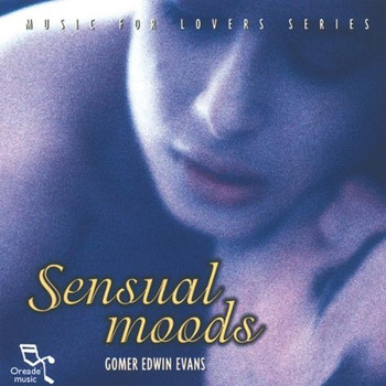 Gomer Edwin Evans - Sensual Moods (Music for Lovers)