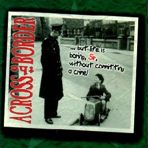 Across the Border - But Life Is Boring,Sir Without Committing a Crime