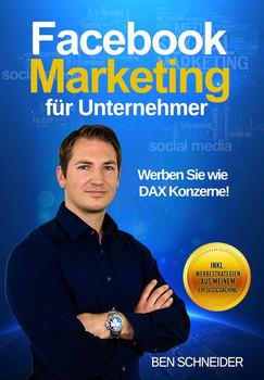 Facebook Marketing für Unternehmer. Werben Sie wie DAX Konzerne! - Benjamin Schneider  [Taschenbuch]