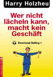 Wer nicht lächeln kann, macht kein Geschäft. Emotional Selling - Harry Holzheu