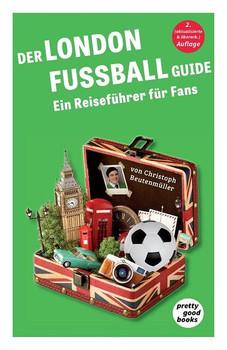 Der LONDON FUSSBALL Guide. Ein Reiseführer für Fans - Christoph Beutenmüller  [Taschenbuch]