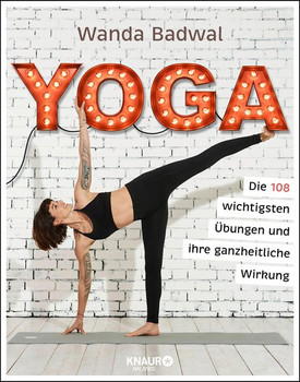 Yoga. Die 108 wichtigsten Übungen und ihre ganzheitliche Wirkung - Wanda Badwal  [Taschenbuch]