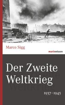 Der Zweite Weltkrieg: 1937-1945 - Sigg, Marco