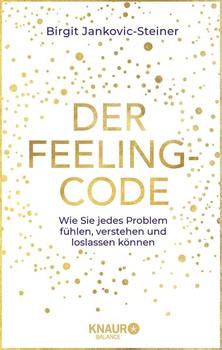 Der Feeling-Code. Wie Sie jedes Problem fühlen, verstehen und loslassen können - Birgit Jankovic-Steiner  [Gebundene Ausgabe]