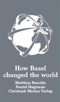 How Basel changed the world - Matthias Buschle  [Gebundene Ausgabe]