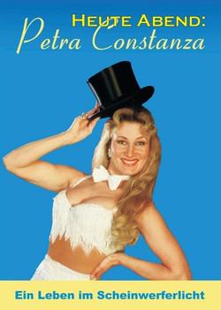 Heute Abend: Petra Constanza. Ein Leben im Scheinwerferlicht - Petra Constanza  [Taschenbuch]
