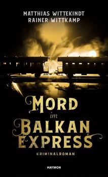 Mord im Balkanexpress. Kriminalroman - Matthias Wittekindt  [Gebundene Ausgabe]