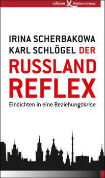 Der Russland-Reflex. Einsichten in eine Beziehungskrise - Irina Scherbakowa  [Gebundene Ausgabe]