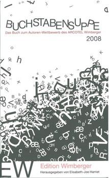 BUCHSTABENSUPPE 2008: Das Buch özum Autoren-Wettbewerb des ARCOTEL Wimberger