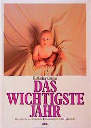 Das wichtigste Jahr. Die seelische und körperliche Entwicklung im ersten Lebensjahr - Katharina Zimmer