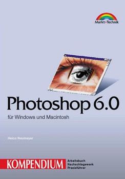 Photoshop 6.0 / Image Ready 3.0 - Kompendium . für Windows und Macintosh - Heico Neumeyer