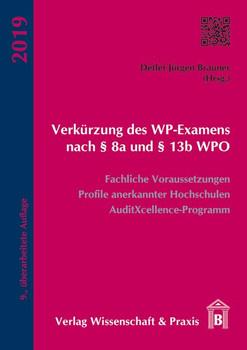 Verkürzung des WP-Examens nach § 8a und § 13b WPO. Fachliche Voraussetzungen, Profile anerkannter Hochschulen, AuditXcellence-Programm [Taschenbuch]