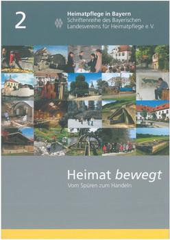 Heimat bewegt: Vom Spüren zum Handeln. Engagement für Geschichte, Kultur und Landschaft
