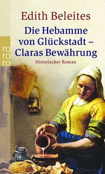 Die Hebamme von Glückstadt 2 - Claras Bewährung: Historischer Roman (rororo) - Edith Beleites