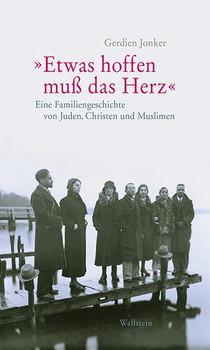 »Etwas hoffen muß das Herz«. Eine Familiengeschichte von Juden, Christen und Muslimen - Gerdien Jonker  [Gebundene Ausgabe]