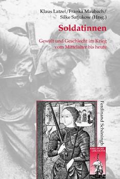Soldatinnen. Gewalt und Geschlecht im Krieg vom Mittelalter bis heute - Klaus Latzel