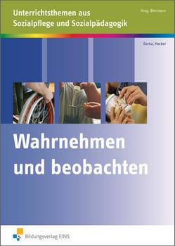 Wahrnehmen und Beobachten: Unterrichtsthemen aus Sozialpflege und Sozialpädagogik - Martina Dorka