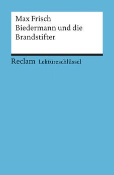 Max Frisch: Biedermann und die Brandstifter. Lektüreschlüssel - Max Frisch
