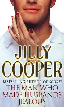 The Man Who Made Husbands Jelous - Jilly Cooper