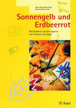 Sonnengelb und Erdbeerrot: Mit Kindern auf den Spuren von Vincent van Gogh - Mirca DallaPiazza-Popp