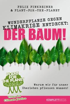 Wunderpflanze gegen Klimakrise entdeckt: Der Baum!. Warum wir für unser Überleben pflanzen müssen! - Felix Finkbeiner & Plant-for-the-Planet  [Taschenbuch]