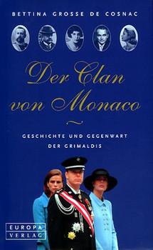 Der Clan von Monaco. Geschichte und Gegenwart der Grimaldis - Bettina Grosse de Cosnac