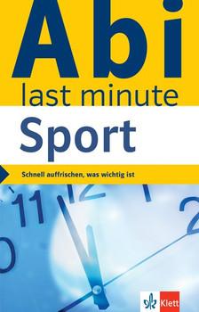 Klett Abi last minute Sport. Schnell auffrischen, was wichtig ist [Taschenbuch]