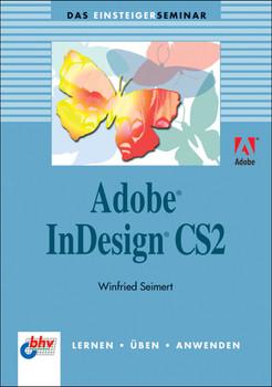 Adobe InDesign CS2. Das Einsteigerseminar. - Winfried Seimert