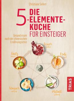 Die Fünf-Elemente-Küche für Einsteiger. Gesund essen nach der chinesischen  Ernährungslehre - Christiane Seifert [Taschenbuch]