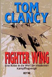 Fighter Wing. Eine Reise in die Welt der modernen Kampfflugzeuge - Tom Clancy