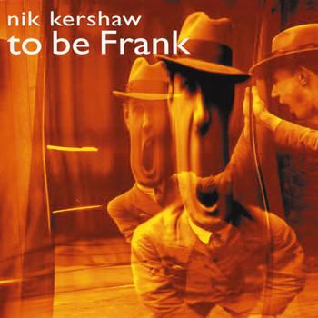 Nik Kershaw - To Be Frank