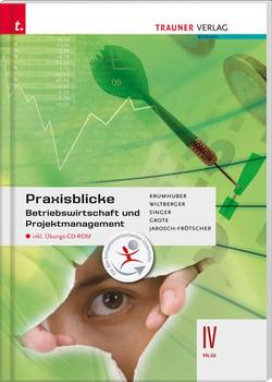 Praxisblicke - Betriebswirtschaft und Projektmanagement IV HLW inkl. Übungs-CD-ROM - Carla Jarosch-Frötscher  [Gebundene Ausgabe]