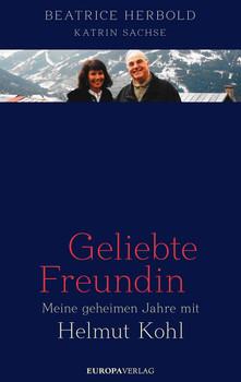 Geliebte Freundin. Meine geheimen Jahre mit Helmut Kohl - Beatrice Herbold  [Gebundene Ausgabe]