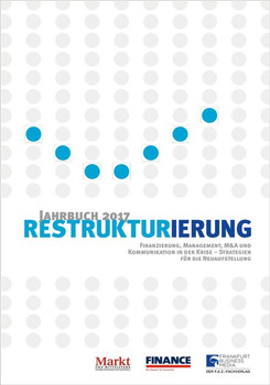 Jahrbuch Restrukturierung 2017. Finanzierung, Management, M&A und Kommunikation in der Krise - Strategien für die Neuaufstellung [Gebundene Ausgabe]