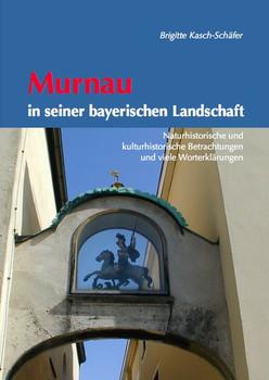 Murnau in seiner bayerischen Landschaft - Brigitte Kasch-Schäfer  [Gebundene Ausgabe]