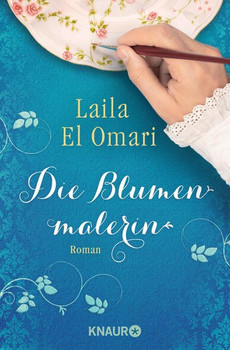 Die Blumenmalerin. Roman - Laila El Omari  [Taschenbuch]