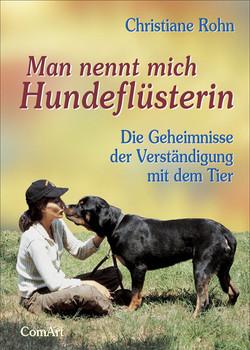 Man nennt mich Hundeflüsterin: Die Geheimnisse der Verständigung mit dem Tier - Christiane Rohn
