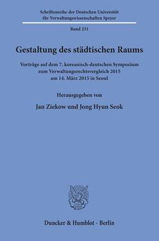 Gestaltung des städtischen Raums.. Vorträge auf dem 7. koreanisch-deutschen Symposium zum Verwaltungsrechtsvergleich 2015 am 14. März 2015 in Seoul. [Taschenbuch]