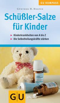 Schüssler-Salze für Kinder. Kinderkrankheiten von A - Z. Die Selbstheilungskräfte stärken - Günther H. Heepen