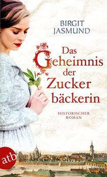 Das Geheimnis der Zuckerbäckerin. Historischer Roman - Birgit Jasmund  [Taschenbuch]