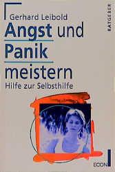 Angst und Panik meistern. Hilfe zur Selbsthilfe. - Gerhard Leibold