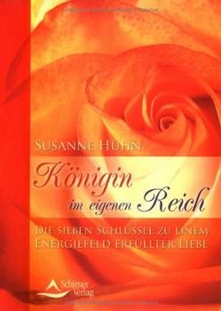 Königin im eigenen Reich. Die sieben Schlüssel zu einem Energiefeld erfüllter Liebe - Susanne Hühn