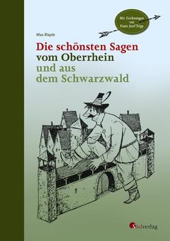 Die schönsten Sagen vom Oberrhein und aus dem Schwarzwald. Mit Illustrationen von Franz Josef Tripp - Max Rieple  [Gebundene Ausgabe]