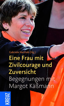 Eine Frau mit Zivilcourage und Zuversicht. Begegnungen mit Margot Käßmann [Gebundene Ausgabe]