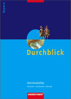 Durchblick. Universal-Atlas für Bayern. (Westermann): Geschichte, Sozialkunde, Erdkunde